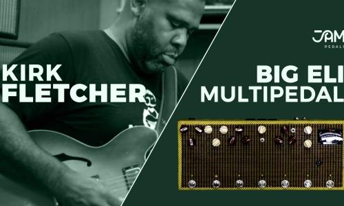 Kirk Fletcher | BIG ELI multi pedal